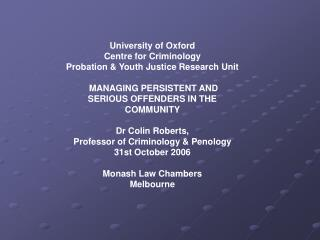 University of Oxford Centre for Criminology Probation  Youth Justice Research Unit   MANAGING PERSISTENT AND SERIOUS OFF