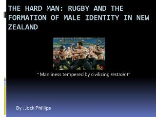 The hard man: Rugby and the Formation of Male identity in New Zealand