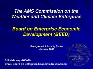 The AMS Commission on the Weather and Climate Enterprise   Board on Enterprise Economic Development BEED