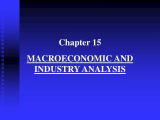 Chapter 15 MACROECONOMIC AND   INDUSTRY ANALYSIS