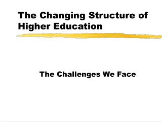 The Changing Structure of Higher Education