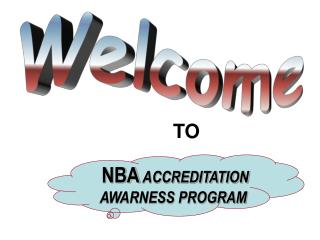 What is Accreditation  Literally, Accreditation means Recognition and guarantee of minimum quality. For NBA, it means th