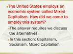 The United States employs an economic system called Mixed Capitalism. How did we come to employ this system The answer r