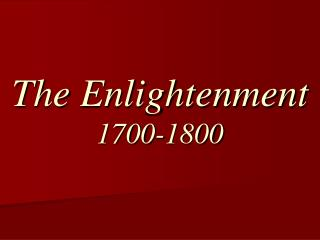 The Enlightenment  1700-1800