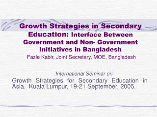 Growth Strategies in Secondary Education: Interface Between Government and Non- Government Initiatives in Bangladesh  Fa