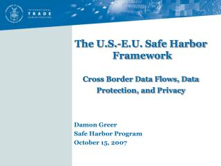 The U.S.-E.U. Safe Harbor     Framework    Cross Border Data Flows, Data Protection, and Privacy