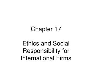 Ethics and Social Responsibility for International Firms