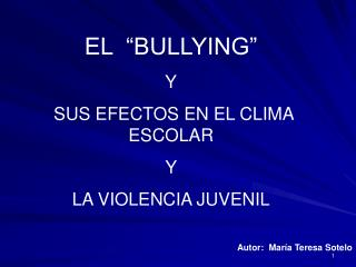 EL   BULLYING   Y  SUS EFECTOS EN EL CLIMA ESCOLAR  Y  LA VIOLENCIA JUVENIL