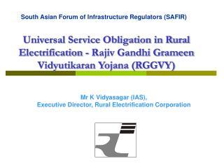 Universal Service Obligation in Rural Electrification - Rajiv Gandhi Grameen Vidyutikaran Yojana RGGVY