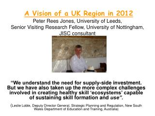 A Vision of a UK Region in 2012  Peter Rees Jones, University of Leeds,  Senior Visiting Research Fellow, University of