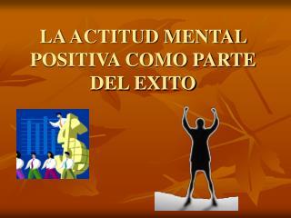 LA ACTITUD MENTAL POSITIVA COMO PARTE DEL EXITO