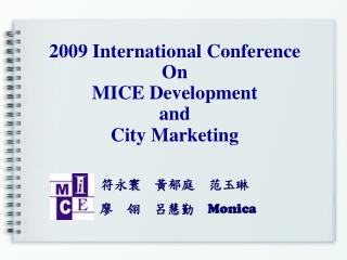 2009 International Conference On MICE Development  and  City Marketing               Monica