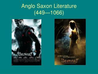 Anglo Saxon Literature  449 1066
