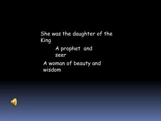 She was the daughter of the King