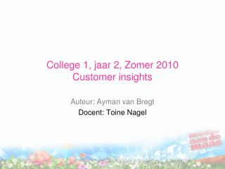College 1, jaar 2, Zomer 2010 Customer insights