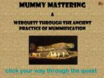 Mummy Mastering A Webquest through the ancient practice of Mummification