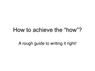 How to achieve the  how