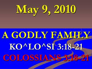 A godly family KOlosi 3:18-21      Colossians 3:18-21