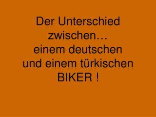 Der Unterschied zwischen   einem deutschen  und einem t rkischen BIKER