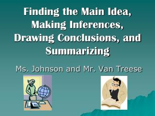 Finding the Main Idea, Making Inferences, Drawing Conclusions, and Summarizing