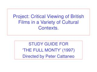 Project: Critical Viewing of British Films in a Variety of Cultural Contexts.
