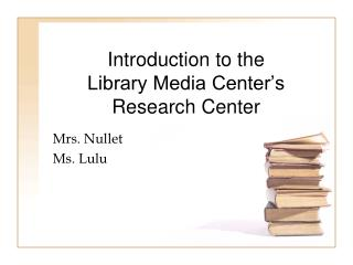 Introduction to the  Library Media Center s Research Center
