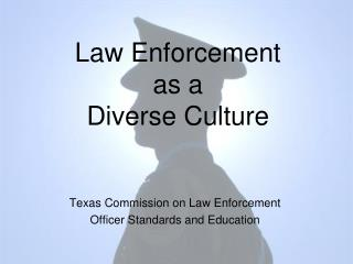 Law Enforcement as a Diverse Culture