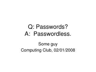 Q: Passwords A:  Passwordless.
