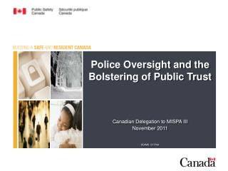 Police Oversight and the  Bolstering of Public Trust      Canadian Delegation to MISPA III  November 2011   RDIMS  51770