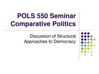 POLS 550 Seminar Comparative Politics