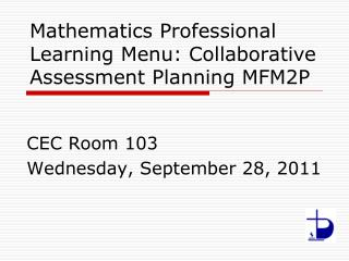 Mathematics Professional Learning Menu: Collaborative Assessment Planning MFM2P