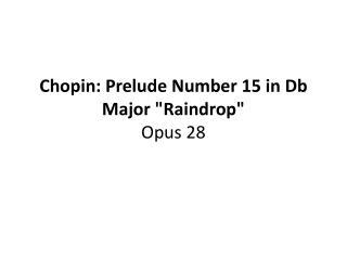 Chopin: Prelude Number 15 in Db Major Raindrop Opus 28