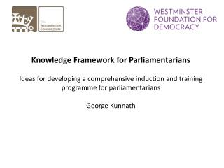 Knowledge Framework for Parliamentarians  Ideas for developing a comprehensive induction and training programme for parl