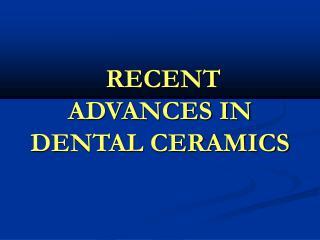 RECENT   ADVANCES IN DENTAL CERAMICS