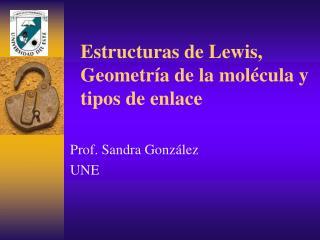 Estructuras de Lewis, Geometr a de la mol cula y tipos de enlace