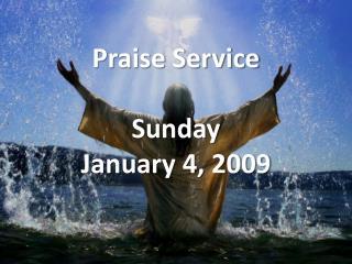 Praise Service  Sunday January 4, 2009