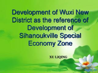 Development of Wuxi New  District as the reference of Development of  Sihanoukville Special  Economy Zone
