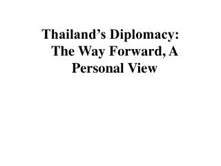 Thailand s Diplomacy: The Way Forward, A Personal View