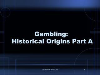Gambling:  Historical Origins Part A
