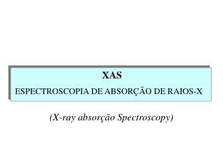 XAS ESPECTROSCOPIA DE ABSOR  O DE RAIOS-XX