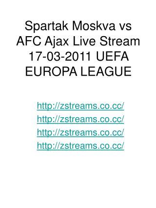 Spartak Moskva vs AFC Ajax Live Stream 17-03-2011 UEFA EUROP