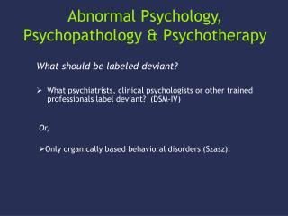 Abnormal Psychology, Psychopathology  Psychotherapy