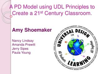 A PD Model using UDL Principles to Create a 21st Century Classroom.