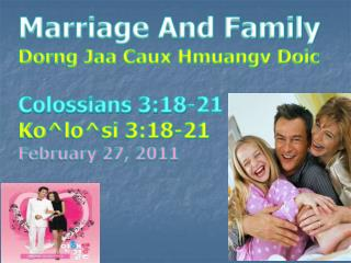 Marriage And Family Dorng Jaa Caux Hmuangv Doic  Colossians 3:18-21 Kolosi 3:18-21 February 27, 2011