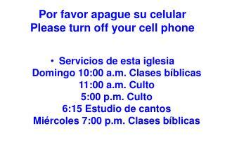 Por favor apague su celular                     Please turn off your cell phone