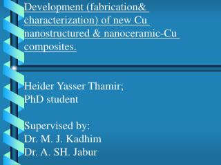 Development fabrication characterization of new Cu nanostructured  nanoceramic-Cu composites.     Heider Yasser Thamir;