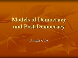 Models of Democracy and Post-Democracy