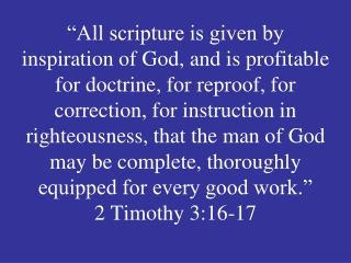All scripture is given by inspiration of God, and is profitable for doctrine, for reproof, for correction, for instruct