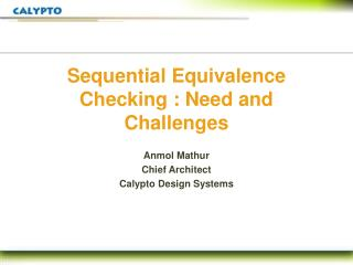 Sequential Equivalence Checking : Need and Challenges