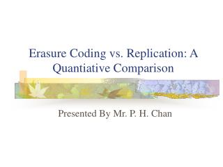 Erasure Coding vs. Replication: A Quantiative Comparison